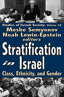 Stratification in Israel - Class - Ethnicity - and Gender by Moshe Sem