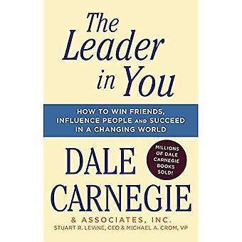 De leider In je: Hoe om te winnen vrienden, mensen beïnvloeden & slagen in een veranderende wereld