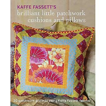 Kaffe Fassett's Brilliant Little Patchwork Cushions and Pillows: 20 Patchwork Projects Using Kaffe Fassett Fabrics