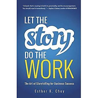 Lassen Sie die Geschichte der Arbeit tun: die Kunst des Geschichtenerzählens für den geschäftlichen Erfolg (Agentur/verteilt)