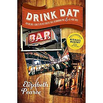 Drink Dat New Orleans: A Guide to the Best Cocktail� Bars, Neighborhood Pubs, and All-Night Dives