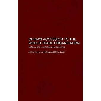 Chinas Accession to the World Trade Organization National and International Perspectives by Holbig & Heike