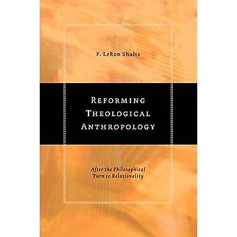Reforming Theological Anthropology After the Philosophical Turn to Relationality by Shults & F. LeRon