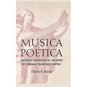 Musica Poetica MusicalRhetorical Figures in German Baroque Music by Bartel & Dietrich