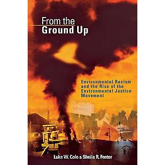 From the Ground Up Environmental Racism and the Rise of the Environmental Justice Movement by Cole & Luke W.