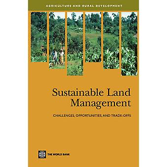 Sustainable Land Management Challenges Opportunities and Tradeoffs by WORLD BANK