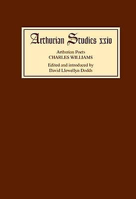 Arthurian Poets Charles Williams by Dodds & David Llewellyn