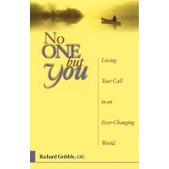 No One But You Living Your Call in an EverChanging World by Gribble & Richard