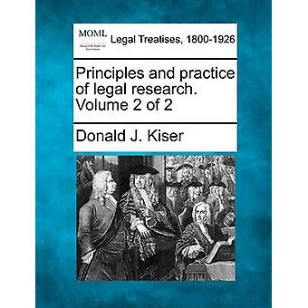 Principles and practice of legal research. Volume 2 of 2 by Kiser & Donald J.