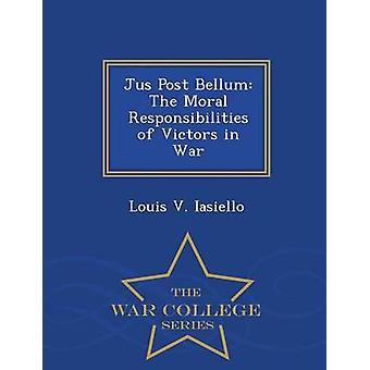 Ius Post Bellum die moralische Verantwortung der Sieger Krieg War College Series by Iasiello & Louis V.