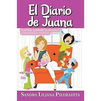 El Diario de Juana Porque Siempre Es Posible Cumplir Los Suenos by Piedrahita & Sandra Liliana
