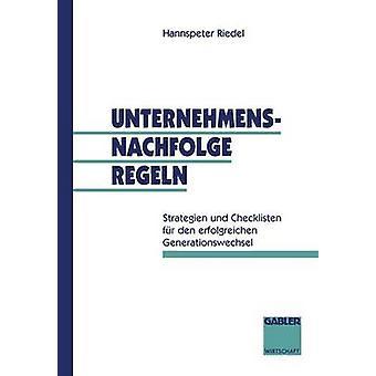 Unternehmensnachfolge regeln Strategien und Checklisten fr den erfolgreichen Generationswechsel door Riedel & Hannspeter