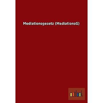 Mediationsgesetz Mediationsg by Ohne Autor