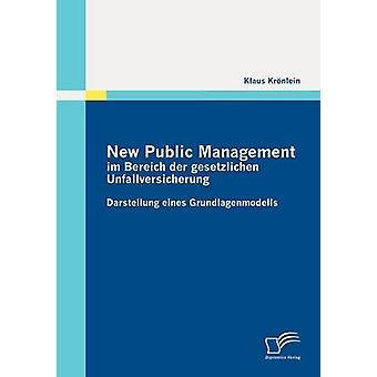 New Public Management im Bereich der gesetzlichen Unfallversicherung Darstellung eines Grundlagenmodells by Krnlein & Klaus