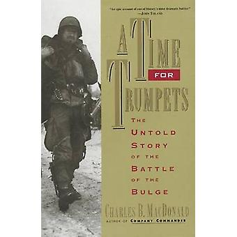 A Time for Trumpets - The Untold Story of the Battle of the Bulge by C