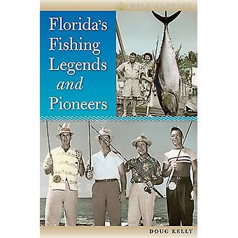 Florida's Fishing Legends and Pioneers by Doug Kelly - 9780813035765