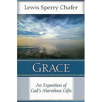 Grace - An Exposition of God's Marvelous Gift (2nd) by Lewis Sperry Ch