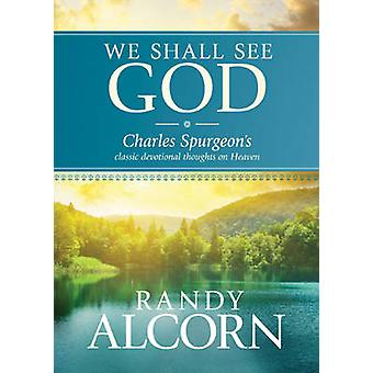We Shall See God - Charles Spurgeon's Classic Devotional Thoughts on H