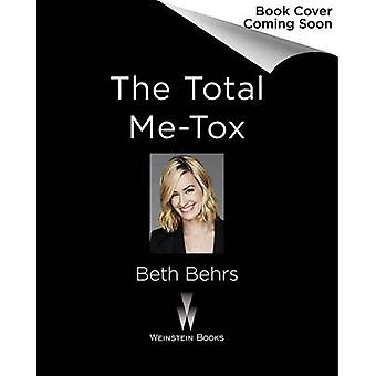 The Total Me-Tox - How to Ditch Your Diet - Move Your Body - & Love Yo