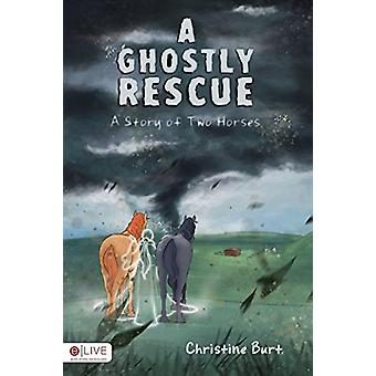 A Ghostly Rescue - A Story of Two Horses by Christine Burt - 978168097