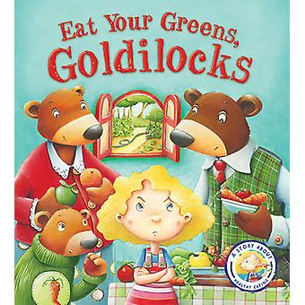 Fairy Tales Gone Wrong - Eat Your Greens - Goldilocks - A Story About E