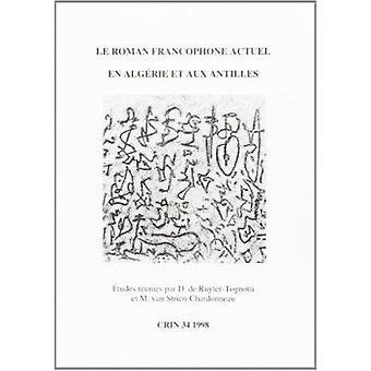 Le Roman Francophone Actuel en Algerie et aux Antilles by Daniele de
