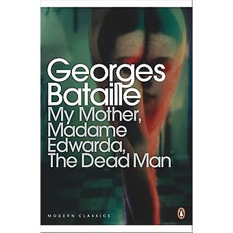 My Mother Madame Edwarda The Dead Man by Georges Bataille