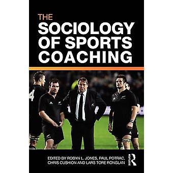 The Sociology of Sports Coaching by Robyn L. Jones & Paul Potrac & Chris Cushion & Lars Tore Ronglan