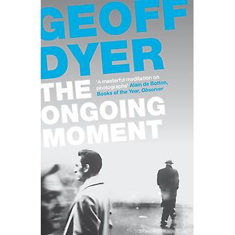 The Ongoing Moment (Paperback) by Dyer Geoff