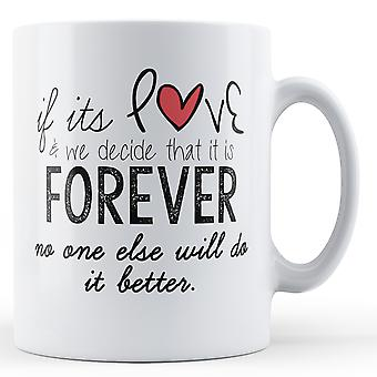 If Its Love Forever - Printed Mug