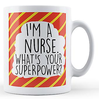 I'm a nurse, what's your superpower Printed Mug