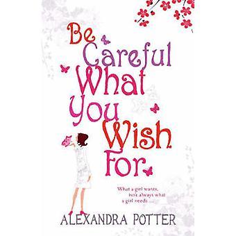 Seien Sie vorsichtig, was Sie sich wünschen von Alexandra Potter - 9780340841129 Buch