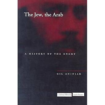 The Jew - the Arab - A History of the Enemy by Gil Anidjar - 978080474