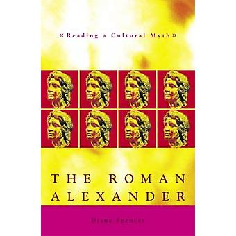 The Roman Alexander - Reading a Cultural Myth by Diana Spencer - 97808