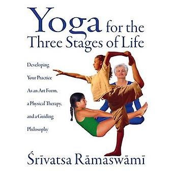 Yoga for the Three Stages of Life - Developing Your Practice as an Art