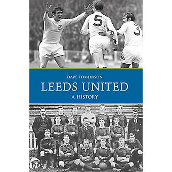 Leeds United - A History by Dave Tomlinson - 9781445644929 Book