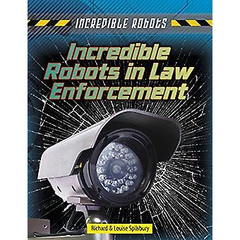 Incredible Robots in Law Enforcement by Louise Spilsbury - Richard Sp