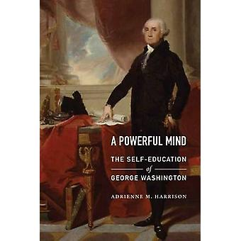 A Powerful Mind - The Self-Education of George Washington by Adrienne