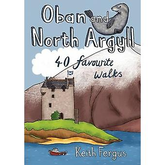 Oban and North Argyll - 40 Favourite Walks by Keith Fergus - 978190702