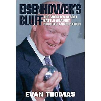 Eisenhower's Bluff - The Secret Battle Against Nuclear Annihilation of