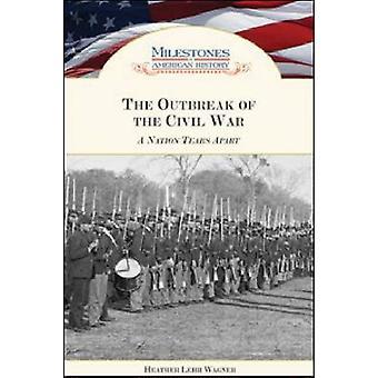 Der Ausbruch des Bürgerkriegs - eine Nation zerreißt von Heather Lehr W