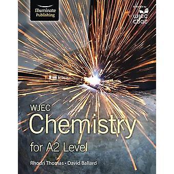 WJEC Chemistry for A2 - Student Book by Rhodri Thomas - David Ballard