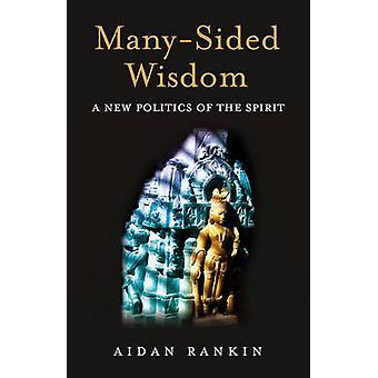 Many-Sided Wisdom - A New Politics of the Spirit by Aidan Rankin - 978