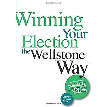 Winning Your Election the Wellstone Way: A Comprehensive Guide for Candidates and Campaign Workers