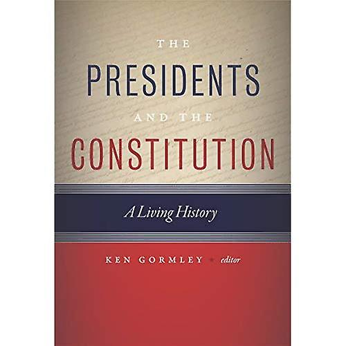 The Presidents and the Constitution  A Living History