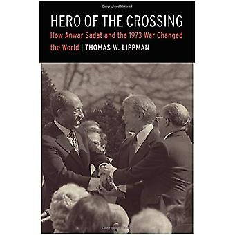 Hero of the Crossing: How Anwar Sadat and the 1973 War Changed the World
