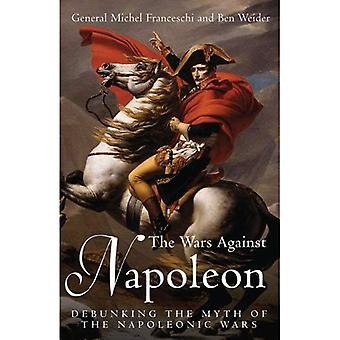 The Wars Against Napoleon: Debunking the Myth of the Napoleonic Wars