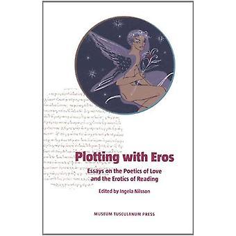Comploter avec Eros: essais sur la poétique de l'amour et l'érotisme de lecture