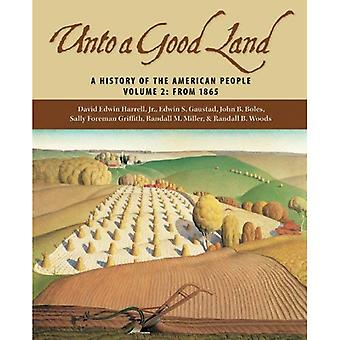 Unto A Good Land A History Of The American People From 1865