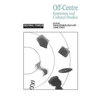 Off Centre Feminism and Cultural Studies by Franklin & Reece